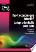 Droit économique Actualité jurisprudentielle 2011-2012