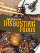 Take Your Pick Of Disgusting Foods
