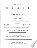 The Whole Works of Homer  Translated by Alexander Pope  Esquire  Containing the Iliad     The Odyssey     The Battle of the Frogs and Mice  Together with the Life of Homer  A New Edition  Revised      To which are Added  Copious Notes  and Commentaries  and Embellished with Elegant Copper Plates   Those to the Iliad by P  Fourdrinier