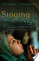 Singing Through The Night : of women in the persecuted church and...