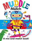 Muddle And Match Superheroes : learn as they play; stimulates imagination; develops pre-reading...