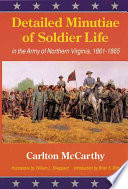 Detailed Minuti• of Soldier Life in the Army of Northern Virginia, 1861-1865