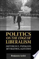 Politics on the Edges of Liberalism  Difference  Populism  Revolution  Agitation