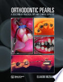 Orthodontic Pearls : clinical and administrative experiences in orthodontic practice. contributors...
