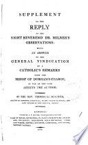Supplement to the Reply to     dr  Milner s observations  an answer to the General vindication  by J  Lingard  of a Catholic s Remarks upon the bishop of Durham s charge  as far as the same affects the author