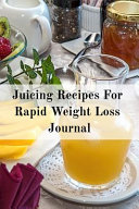 Juicing Recipes For Rapid Weight Loss Journal