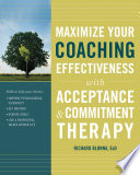 Maximize Your Coaching Effectiveness with Acceptance and Commitment Therapy