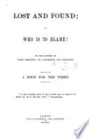 "Lost And Found; Or, Who Is To Blame? By The Author Of ""Kate Hamilton"" ... (R. H.) A Book For The Times : ..."