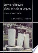 La vie religieuse dans les cit  s grecques aux VIe  Ve et IVe si  cles