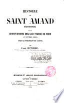 Histoire de Saint Amand Evèque-Missionaire et du Christianisme chez les Frances du Nord, au VIIe. siècle