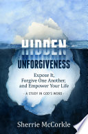 Hidden Unforgiveness  Expose it  Forgive One Another  and Empower Your Life