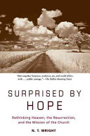 Surprised By Hope : lively defense of a literal resurrection of...