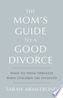 The Mom s Guide to a Good Divorce