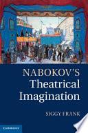 Nabokov s Theatrical Imagination