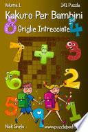 Kakuro Per Bambini Griglie Intrecciate   Volume 1   141 Puzzle