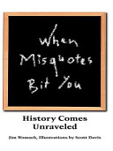 When Misquotes Bit You-- History Comes Unraveled