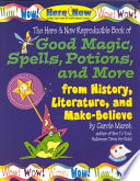 Good Magic, Spells, Potions and More from History, Literature & Make-Believe Times To The Present The Wonders