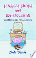 Sensible Shoes and Big Knickers   An Anthology of a  50  Something