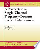 A Perspective on Single channel Frequency domain Speech Enhancement