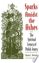 Sparks Amidst The Ashes : jewish life. as a result of...