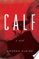 Cover of Calf : a novel