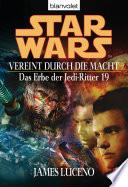 Star Wars  Das Erbe der Jedi Ritter 19  Vereint durch die Macht