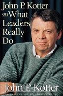 John P. Kotter on what Leaders Really Do