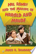 Hal Ashby And The Making Of Harold And Maude book