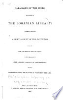 Catalogue of the Books Belonging to the Loganian Library To which is Prefixed a Short Account of the Institution, with the Law for Annexing the Said Library to that Belonging to