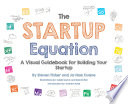 The Startup Equation  A Visual Guidebook to Building Your Startup