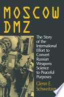 Moscow DMZ  The Story of the International Effort to Convert Russian Weapons Science to Peaceful Purposes