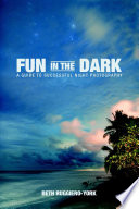 Fun in the Dark  A Guide to Successful Night Photography