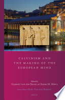 Calvinism and the Making of the European Mind The Interplay Between Calvinism S Transformative Spirituality And The