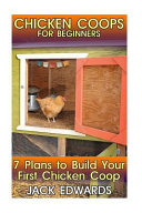 Chicken Coops for Beginners  7 Plans to Build Your First Chicken Coop