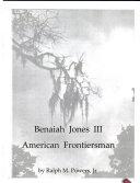 Benaiah Jones III, American Frontiersman
