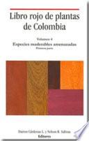 Libro rojo de plantas de Colombia  Volumen 4  Especies maderables amenazadas  Primera parte
