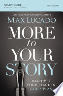 More To Your Story Study Guide : life can feel overwhelming and inconsequential at...