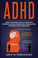 Adhd Help Your Kids Reach Their Full Potential And Become Self Regulated Focused And Confident