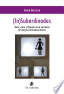 (In)subordinadas. Raza, clase y filiación en la narrativa de mujeres latinoamericanas