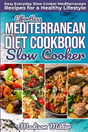 Effortless Mediterranean Diet Slow Cooker Cookbook Easy Everyday Slow Cooker Mediterranean Recipes For A Healthy Lifestyle