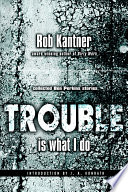 Trouble is what I Do