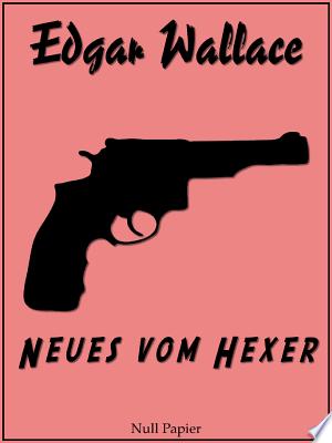 Edgar Wallace - Neues vom Hexer: Ungekürzte und überarbeitete Übersetzung von 1938 - ISBN:9783954185092