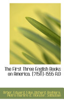 The First Three English Books on America    1511  1555 A D