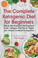 The Complete Ketogenic Diet For Beginners Step By Step Ketogenic Diet Beginners Guide Ketogenic Diet Plan For Weight Loss Ketosis Cookbook For Be