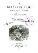 A Stranded Ship: A Story Of Sea And Shore ... : ...