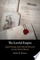 Lawful empire : legal change and cultural diversity in late Tsarist Russia document cover