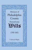 Abstracts of Philadelphia County [Pennsylvania] Wills, 1790-1802