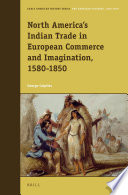 North America   s Indian Trade in European Commerce and Imagination  1580 1850