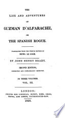 The life and adventures of Guzman d Alfarache  or The Spanish rogue  tr  by J H  Brady