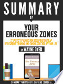 Summary Of Your Erroneous Zones A Step By Step Advice For Escaping The Trap Of Negative Thinking And Taking Control Of Your Life By Wayne Dyer
